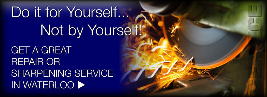 Do it for Yourself... Not by Yourself! | Get a great repair or sharpening service in Waterloo