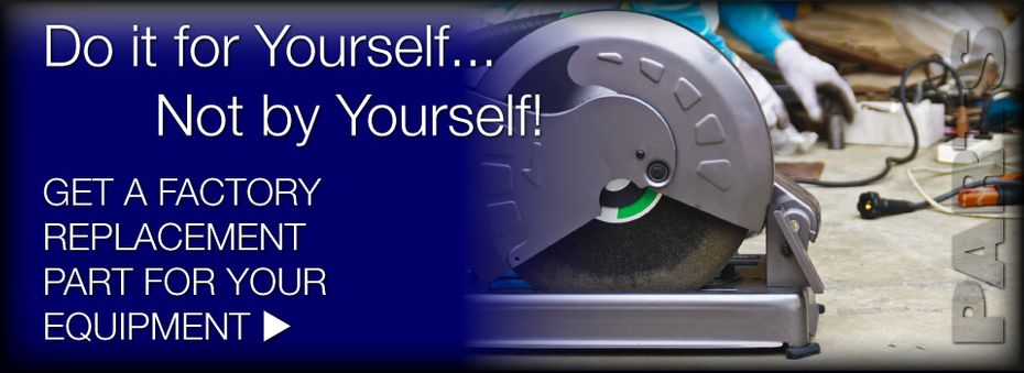 Do it for Yourself... Not by Yourself! | Get a factory replacement part for your equipment